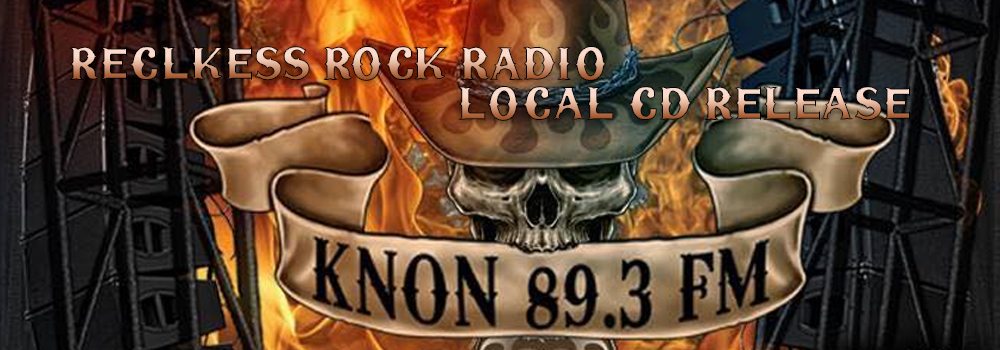 KNON Reckless Rock Radio Local Show – CD Release Party